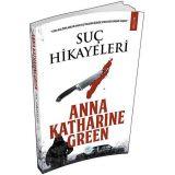 Suç Hikayeleri - Anna Katharine Green - Maviçatı Yayınları