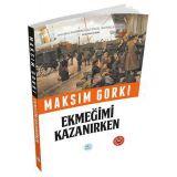 Ekmeğimi Kazanırken - Maksim Gorki (Özet Kitap) Maviçatı Yayınları
